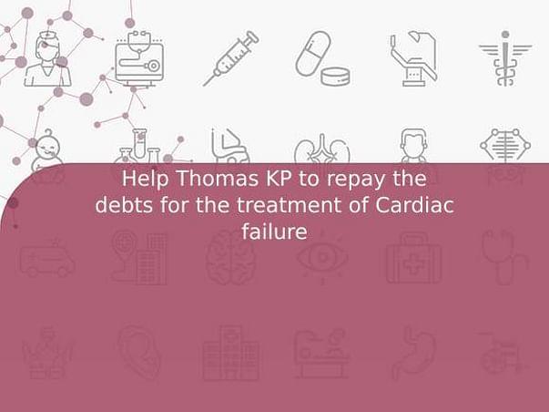 Help Thomas KP to repay the debts for the treatment of Cardiac failure
