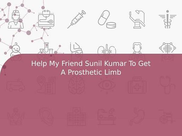 Help My Friend Sunil Kumar To Get A Prosthetic Limb