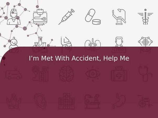I'm Met With Accident, Help Me