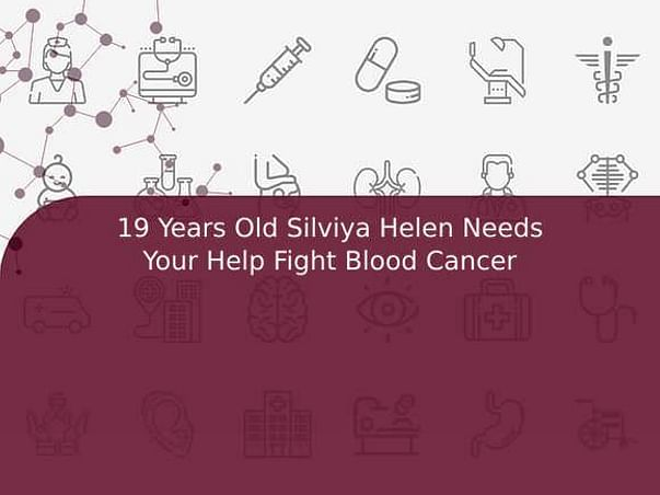 19 Years Old Silviya Helen Needs Your Help Fight Blood Cancer