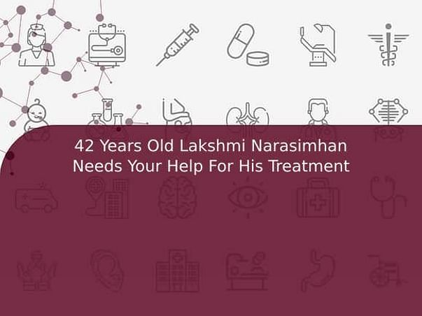 42 Years Old Lakshmi Narasimhan Needs Your Help For His Treatment