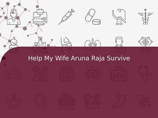 Help My Wife Aruna Raja Survive