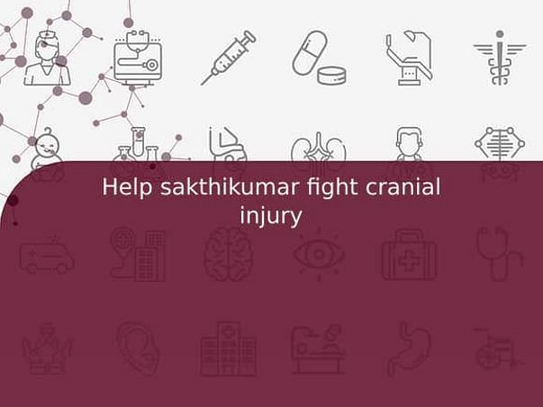 Help sakthikumar fight cranial injury