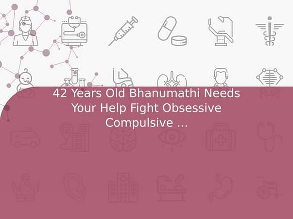 42 Years Old Bhanumathi Needs Your Help Fight Obsessive Compulsive Disorder