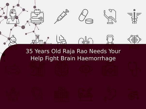 35 Years Old Raja Rao Needs Your Help Fight Brain Haemorrhage