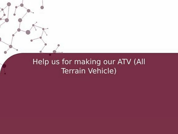 Help us for making our ATV (All Terrain Vehicle)