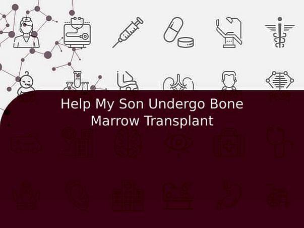 Help My Son Undergo Bone Marrow Transplant