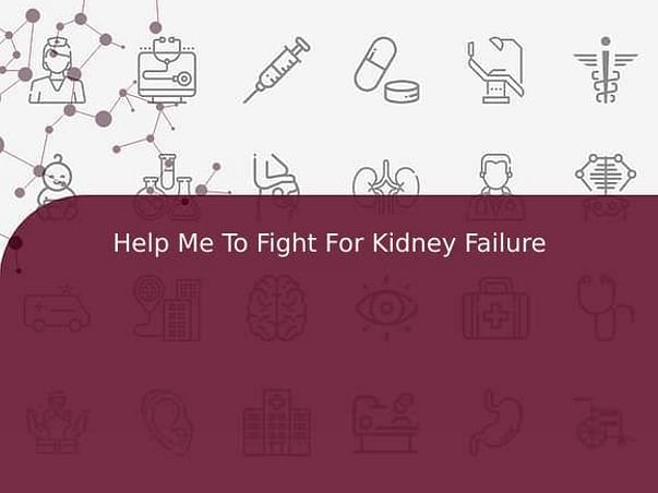 Help Me To Fight For Kidney Failure