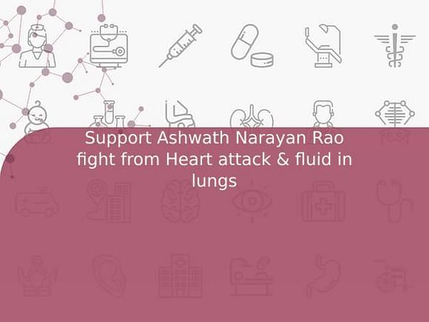 Support Ashwath Narayan Rao fight from Heart attack & fluid in lungs