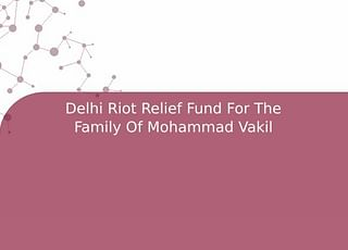 Delhi Riot Relief Fund For The Family Of Mohammad Vakil
