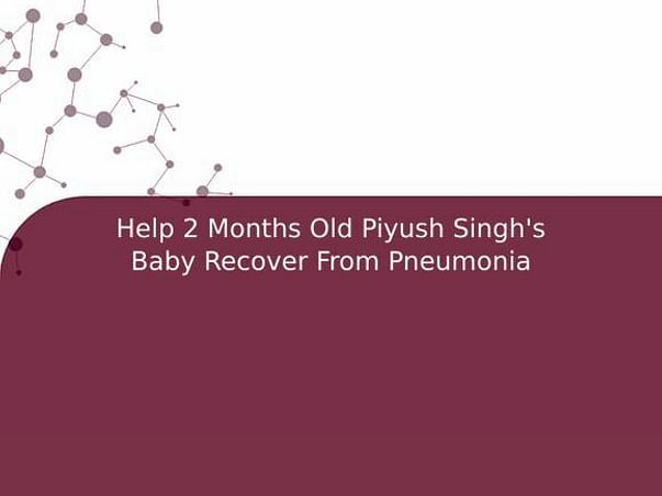 Help 2 Months Old Piyush Singh's Baby Recover From Pneumonia