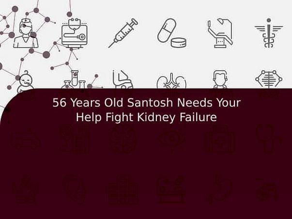 56 Years Old Santosh Needs Your Help Fight Kidney Failure