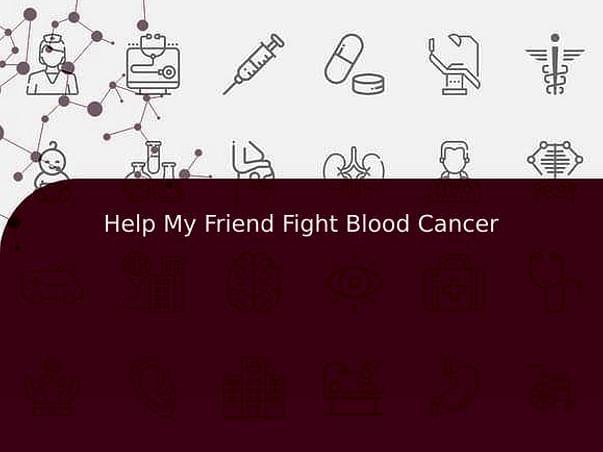 Help My Friend Fight Blood Cancer