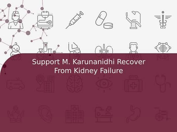 Support M. Karunanidhi Recover From Kidney Failure