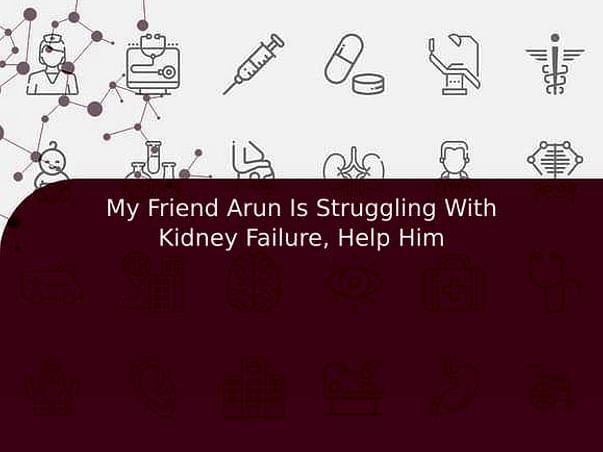 My Friend Arun Is Struggling With Kidney Failure, Help Him