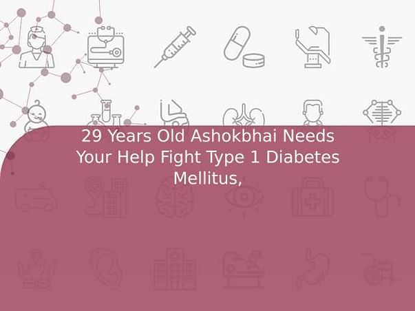 29 Years Old Ashokbhai Needs Your Help Fight Type 1 Diabetes Mellitus,
