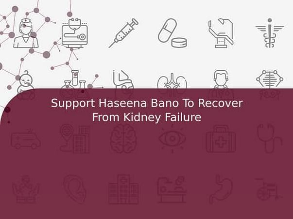 Support Haseena Bano To Recover From Kidney Failure