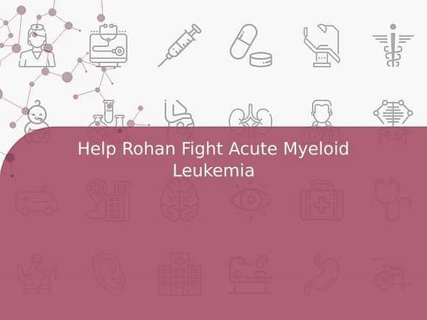 Help Rohan Fight Acute Myeloid Leukemia