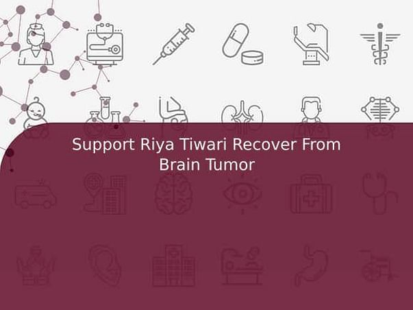 Support Riya Tiwari Recover From Brain Tumor