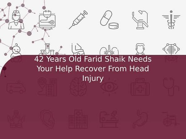 42 Years Old Farid Shaik Needs Your Help Recover From Head Injury