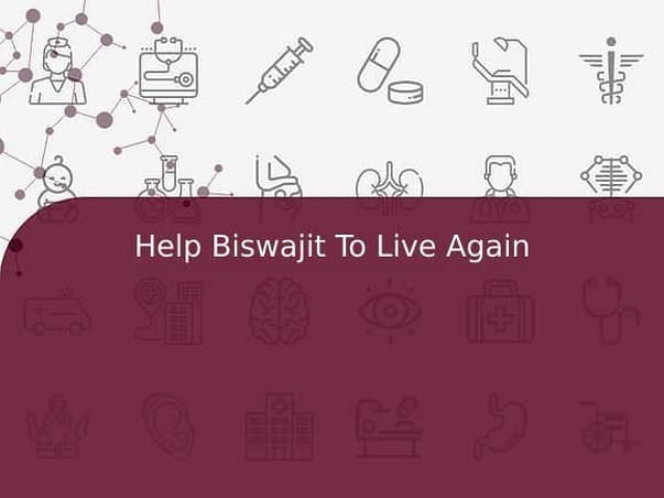 Help Biswajit To Live Again