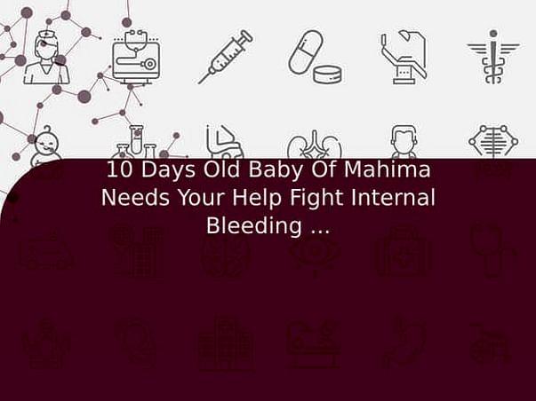 10 Days Old Baby Of Mahima Needs Your Help Fight Internal Bleeding In Brain
