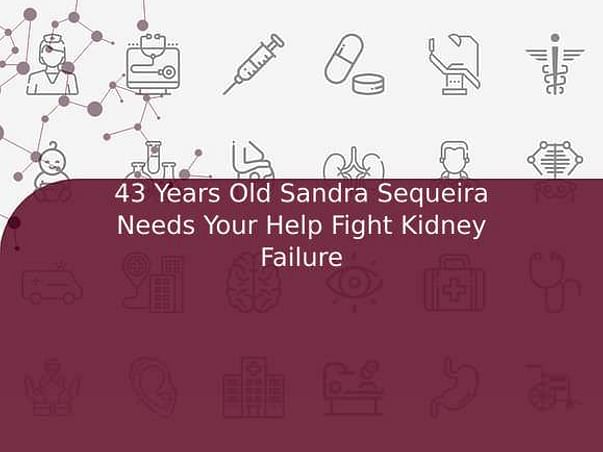 43 Years Old Sandra Sequeira Needs Your Help Fight Kidney Failure