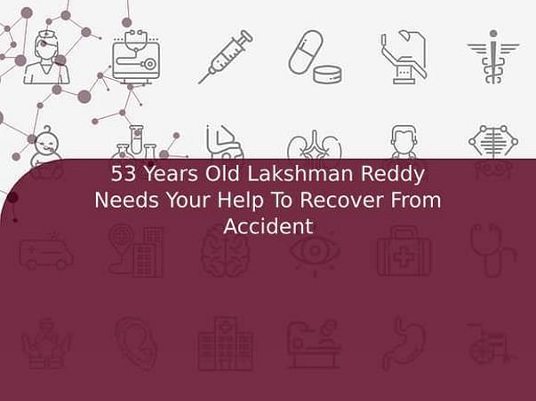 53 Years Old Lakshman Reddy Needs Your Help To Recover From Accident