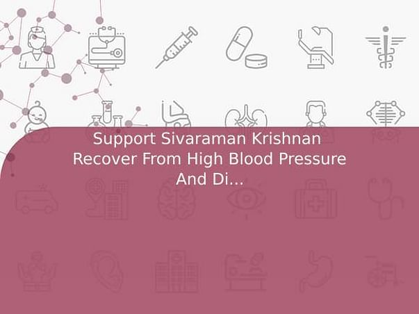 Support Sivaraman Krishnan  Recover From High Blood Pressure And Diabetes