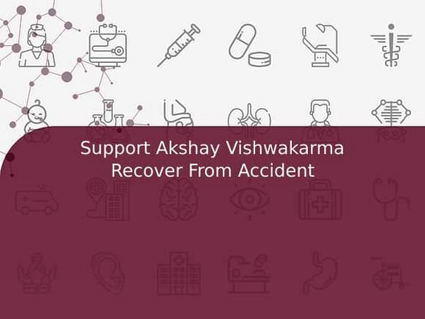 Support Akshay Vishwakarma Recover From Accident