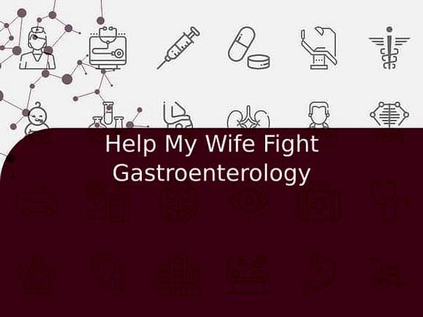 Help My Wife Fight Gastroenterology