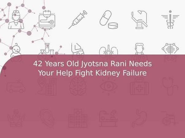 42 Years Old Jyotsna Rani Needs Your Help Fight Kidney Failure