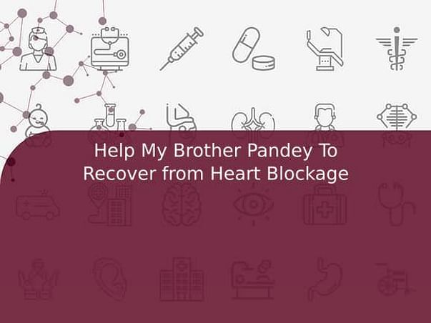 Help My Brother Pandey To Recover from Heart Blockage