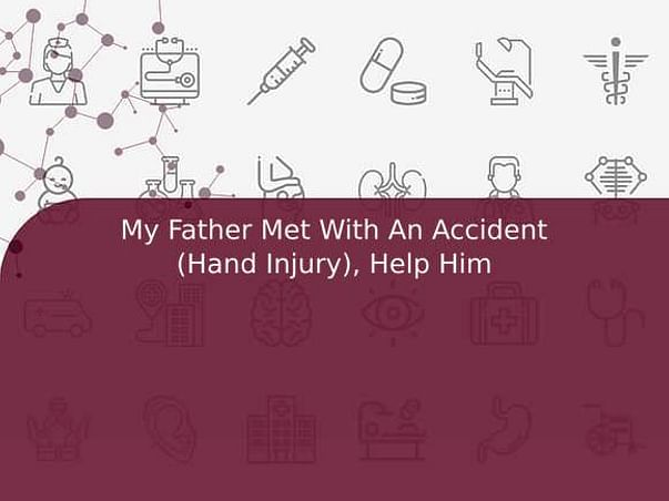 My Father Met With An Accident (Hand Injury), Help Him