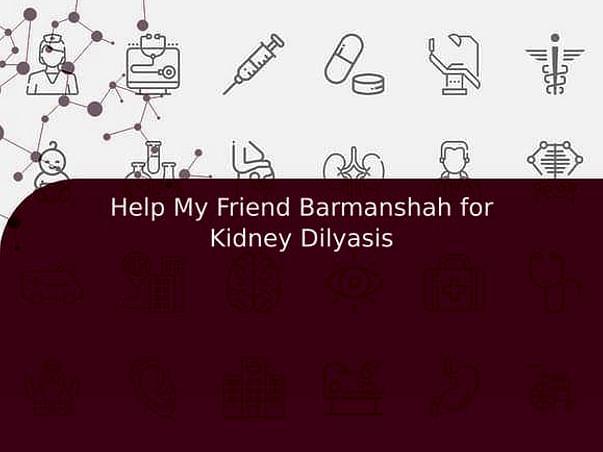 Help My Friend Barmanshah for Kidney Dilyasis