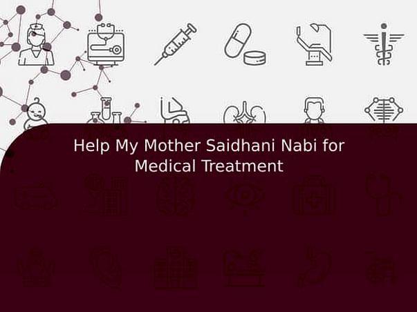 Help My Mother Saidhani Nabi for Medical Treatment