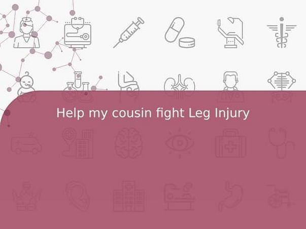 Help my cousin fight Leg Injury