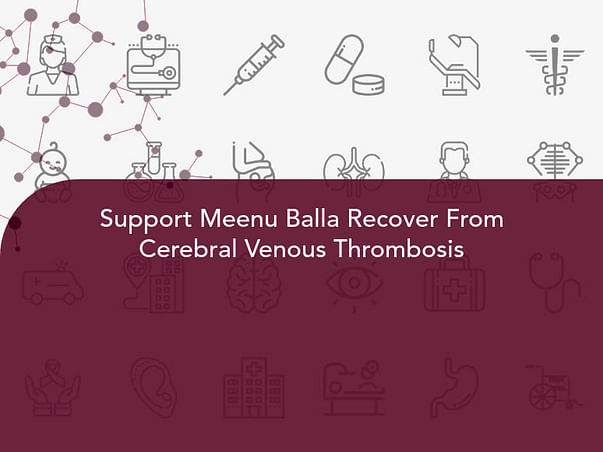 Support Meenu Balla Recover From Cerebral Venous Thrombosis