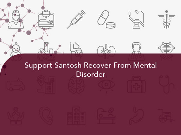 Support Santosh Recover From Mental Disorder