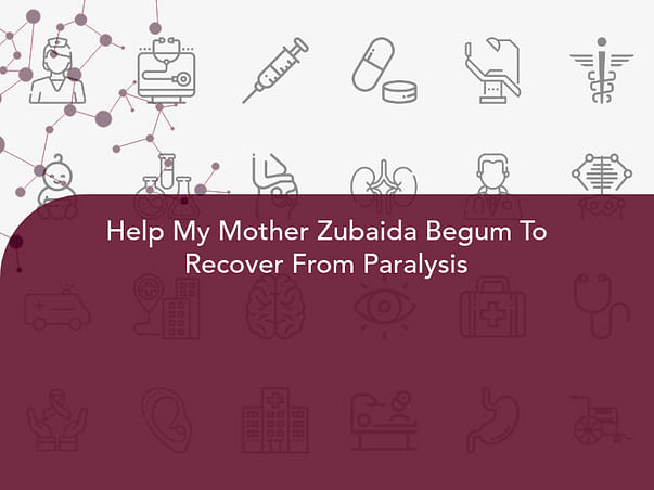 Help My Mother Zubaida Begum To Recover From Paralysis