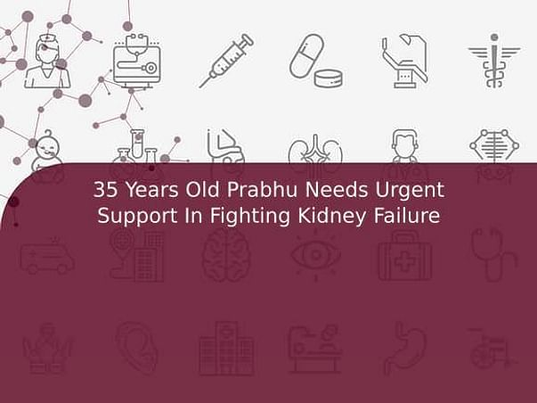 35 Years Old Prabhu Needs Urgent Support In Fighting Kidney Failure