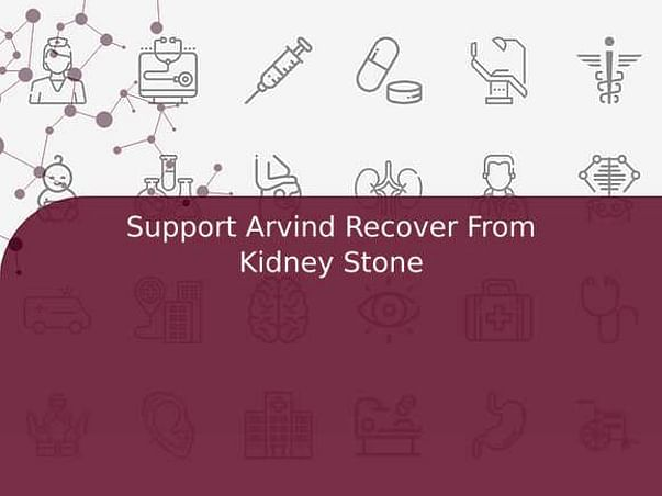 Support Arvind Recover From Kidney Stone