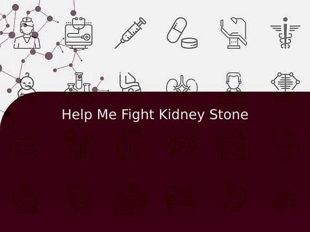 Help Me Fight Kidney Stone
