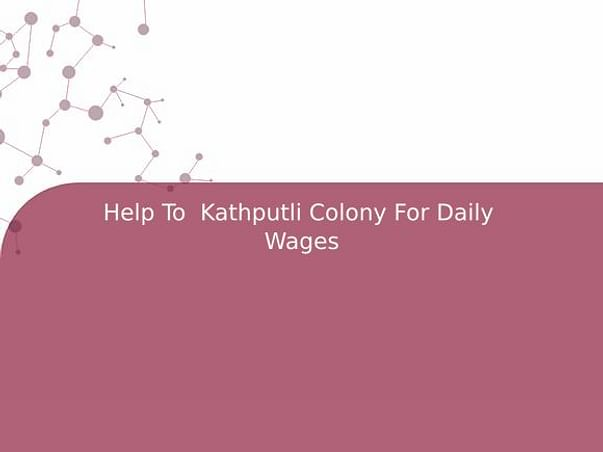 Help To Kathputli Colony For Daily  Wages