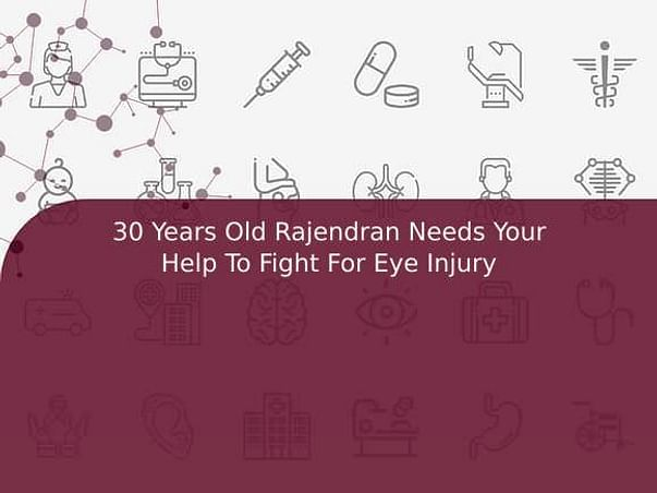 30 Years Old Rajendran Needs Your Help To Fight For Eye Injury