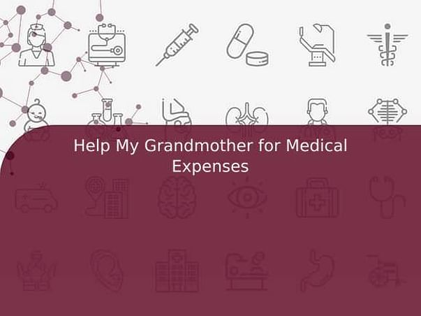 Help My Grandmother for Medical Expenses