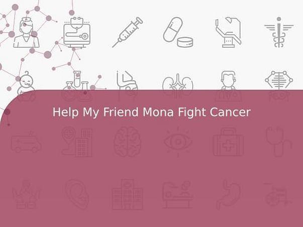 Help My Friend Mona Fight Cancer