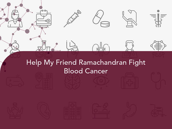 Help My Friend Ramachandran Fight Blood Cancer