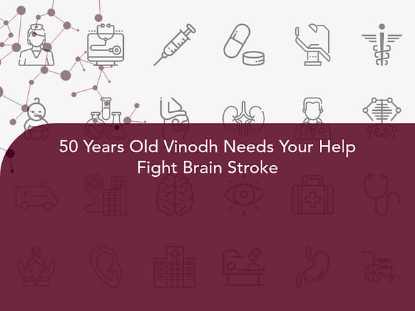 50 Years Old Vinodh Needs Your Help Fight Brain Stroke