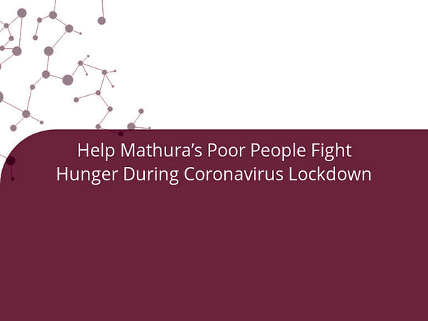 Help Mathura's Poor People Fight Hunger During Coronavirus Lockdown